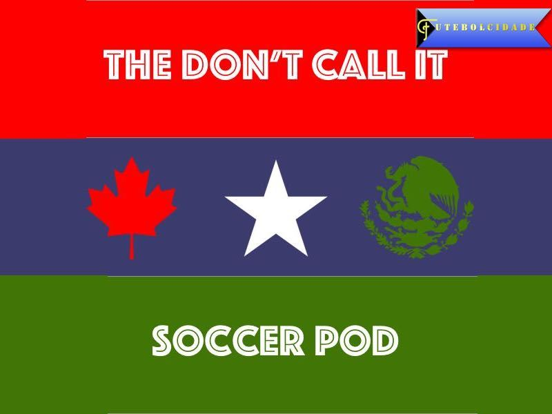 The Don't Call it Soccer Pod – Episode 8 – MLS/Liga MX Buzz