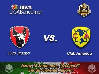 Tijuana vs América – Liga MX Preview
