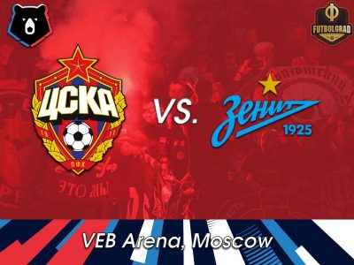 CSKA vs Zenit – Russian Premier Liga – Preview