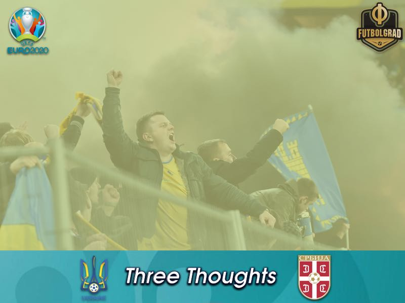 Ukraine v Serbia – Euro 2020 Qualifiers – Thoughts